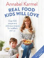 Real Food Kids Will Love: Over 100...