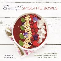 Beautiful Smoothie Bowls: 80 ...