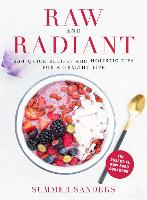 Raw and Radiant: 130 Quick Recipes ...