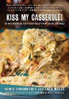 Kiss My Casserole!: 100 Mouthwatering...