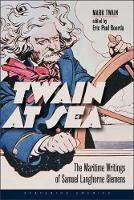 Twain at Sea: The Maritime Writings ...