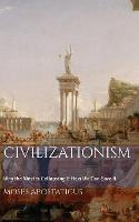 Civilizationism: Why the West Is...