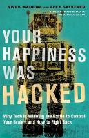 Your Happiness Was Hacked: Why Tech ...