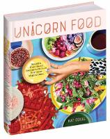 Unicorn Food: Beautiful, Vibrant,...