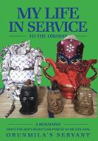 My Life in Service to the Orishas: A...