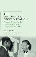 The Diplomacy of Decolonisation:...