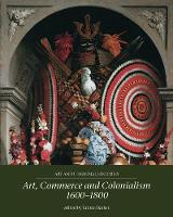 Art, Commerce and Colonialism 1600-1800