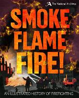 Smoke, Flame, Fire!: A History of...
