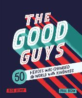 The Good Guys: 50 Heroes Who Changed...