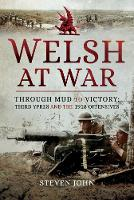 Welsh at War: Through Mud to Victory:...