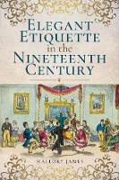 Elegant Etiquette in the Nineteenth...