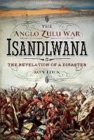 The Anglo Zulu War - Isandlwana: The...