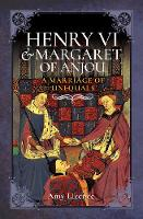 Henry VI and Margaret of Anjou: A...