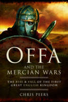 Offa and the Mercian Wars: The Rise...