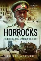 Horrocks, The General Who Led from ...