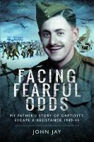 Facing Fearful Odds: My Father's...