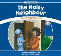 The Noisy Neighbour: Luke 11 Â  God ...