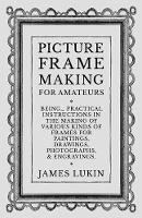 Picture Frame Making for Amateurs -...