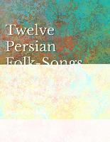 12 Persian Folk-Songs with an English...