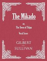 The Mikado; Or, the Town of Titipu...