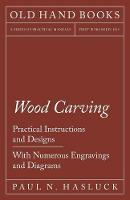 Wood Carving - Practical Instructions...