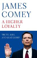 A Higher Loyalty: Truth, Lies, and...