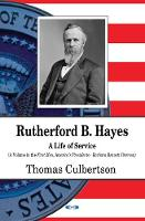 Rutherford B Hayes: A Life of Service