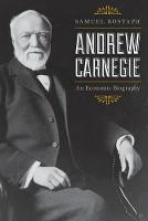 Andrew Carnegie: An Economic Biography