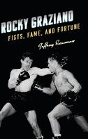 Rocky Graziano: Fists, Fame, and Fortune