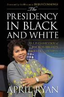 The Presidency in Black and White: My...