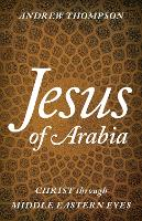 Jesus of Arabia: Christ through ...