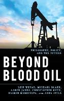 Beyond Blood Oil: Philosophy, Policy,...