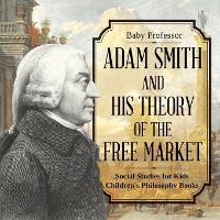 Adam Smith and His Theory of the Free...