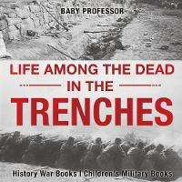 Life Among the Dead in the Trenches -...