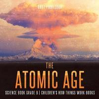 The Atomic Age - Science Book Grade 6...