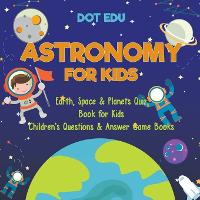 Astronomy for Kids - Earth, Space &...