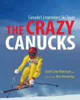 Crazy Canucks: Canada's Legendary Ski...
