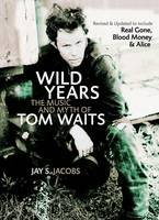 Wild Years: The Music and Myth of Tom...