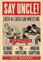 Say Uncle!: Catch-As-Catch-Can and ...