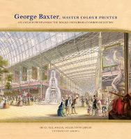George Baxter, Master Colour Printer:...