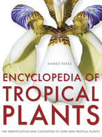 Encyclopedia of Tropical Plants: The...