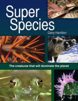 Super Species: The Creatures That ...