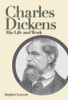 Charles Dickens: His Life and Work