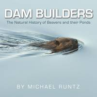 Dam Builders: The Natural History of...