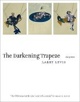 The Darkening Trapeze: Last Poems