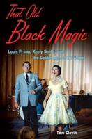 That Old Black Magic: Louis Prima,...