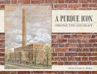 A Purdue Icon: Creation, Life, and...