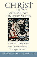 Christ for Unitarian Universalists: A...