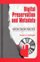 Digital Preservation and Metadata:...