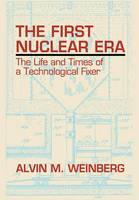 The First Nuclear Era: The Life and...
